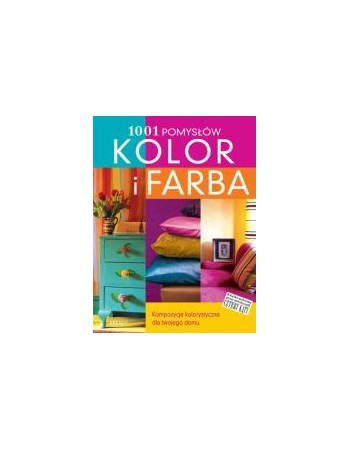 KOLOR I FARBA. 1001 pomysłów