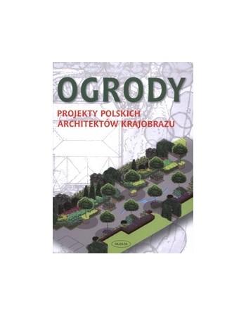 Ogrody. Projekty Polskich...