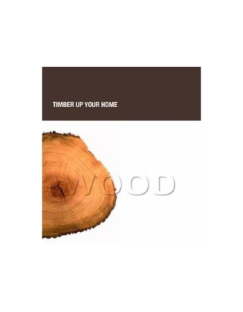 WOOD. TIMBER UP YOUR HOME