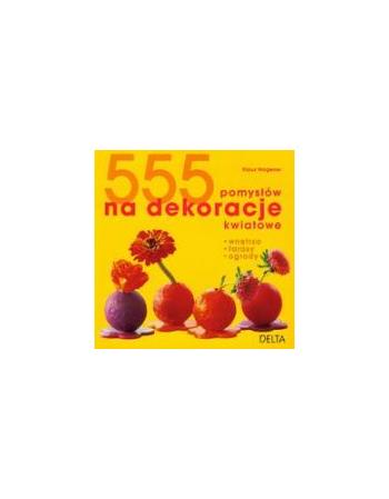 555 POMYSŁÓW NA DEKORACJE