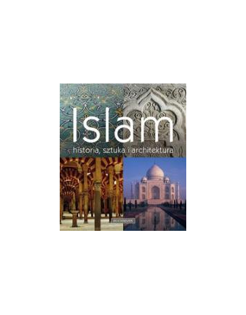 ISLAM. HISTORIA, SZTUKA,...