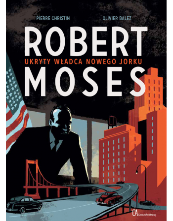 Robert Moses. Ukryty władca...